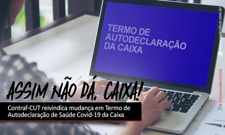 Imagem:Contraf-CUT reivindica mudança em Termo de Autodeclaração de Saúde Covid-19 da Caixa