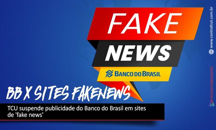Imagem:TCU suspende publicidade do Banco do Brasil em sites de 'fake news'