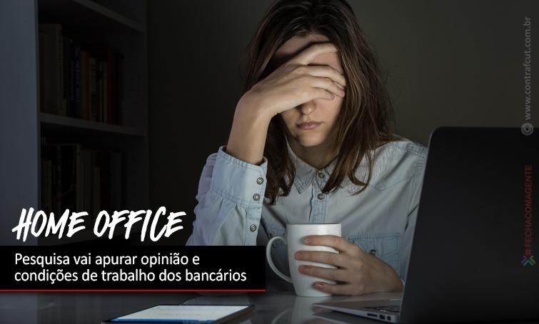 Imagem:Home office: Pesquisa vai apurar opinião e condições de trabalho dos bancários