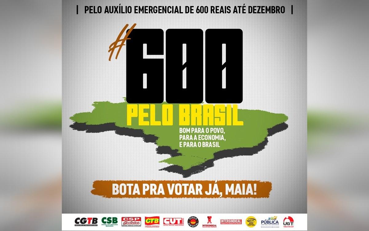 Imagem:Campanha das centrais mostra que auxílio de R$ 600 existe não pelo governo, mas apesar dele