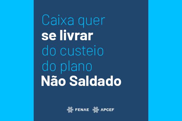 Imagem:Caixa quer se livrar do custeio do plano Não Saldado