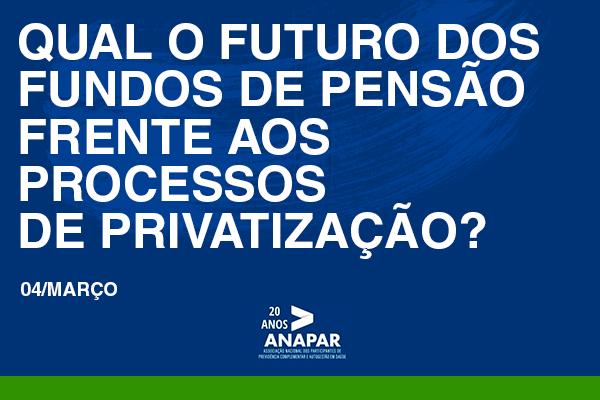 Imagem:Entidades agregam forças contra o ataque de privatizações em curso no país, em Ciclo de Debate promovido pela Anapar